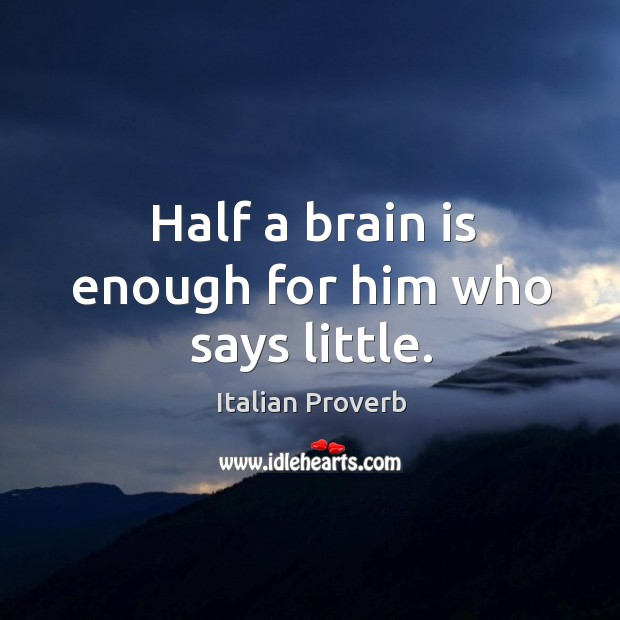Image, Half a brain is enough for him who says little.