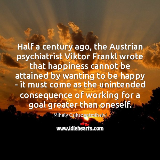 Image, Half a century ago, the Austrian psychiatrist Viktor Frankl wrote that happiness