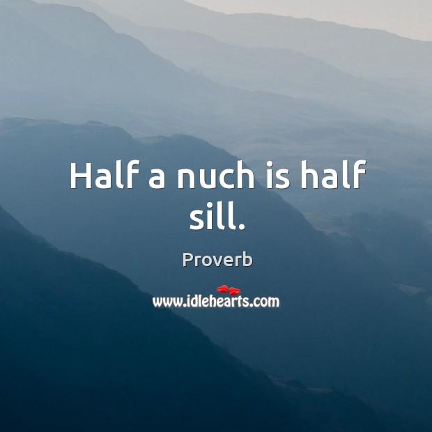 Half a nuch is half sill. Image