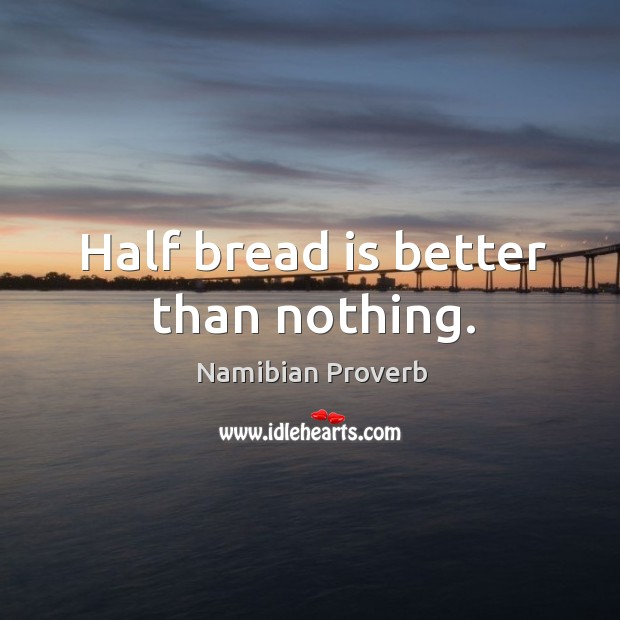 Half bread is better than nothing. Namibian Proverbs Image