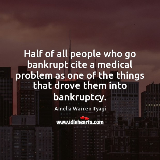 Half of all people who go bankrupt cite a medical problem as Medical Quotes Image