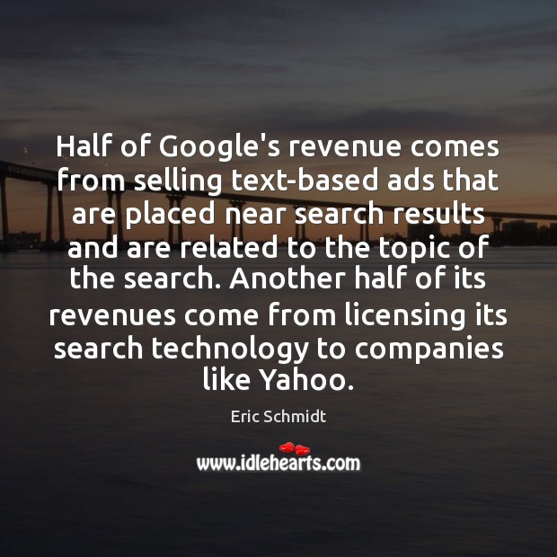 Eric Schmidt Picture Quote image saying: Half of Google's revenue comes from selling text-based ads that are placed