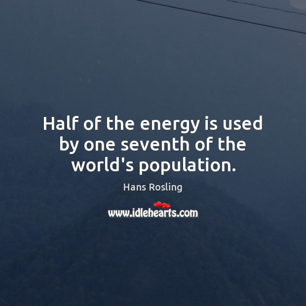 Half of the energy is used by one seventh of the world's population. Image