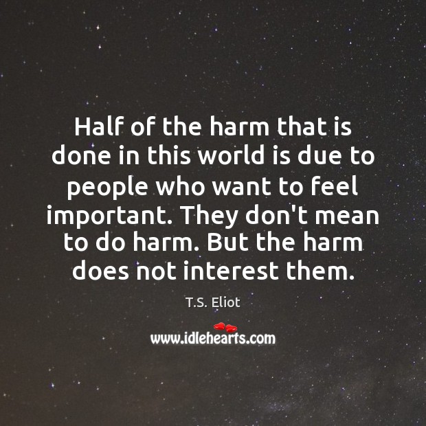 Half of the harm that is done in this world is due T.S. Eliot Picture Quote