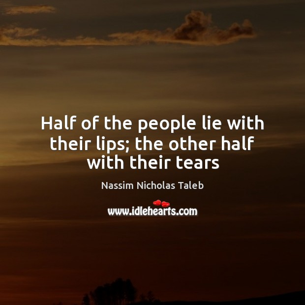 Image, Half of the people lie with their lips; the other half with their tears