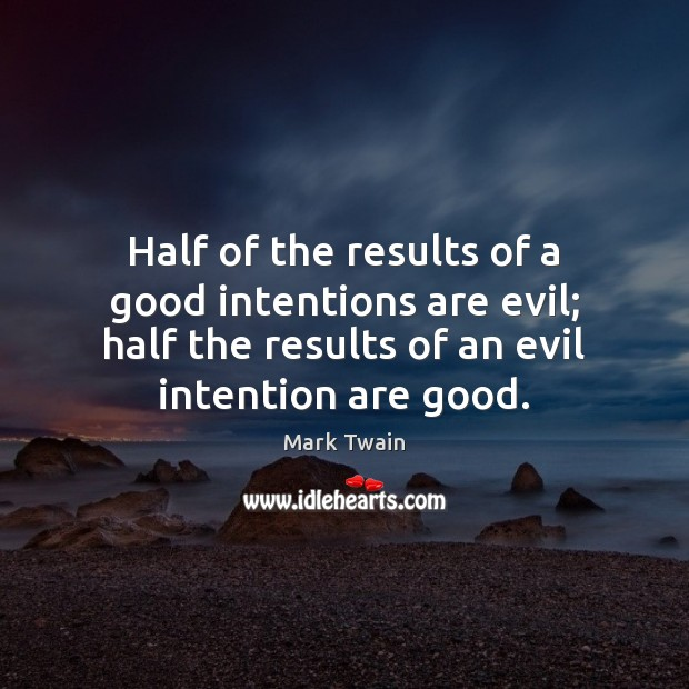 Half of the results of a good intentions are evil; half the Good Intentions Quotes Image