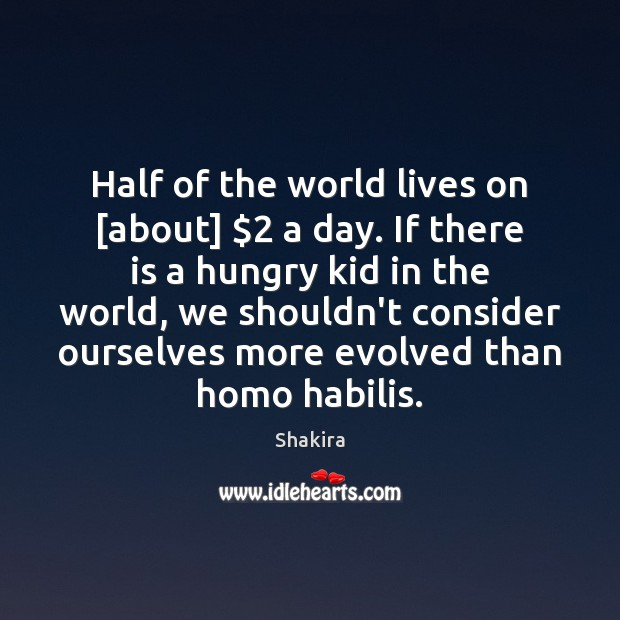 Half of the world lives on [about] $2 a day. If there is Shakira Picture Quote
