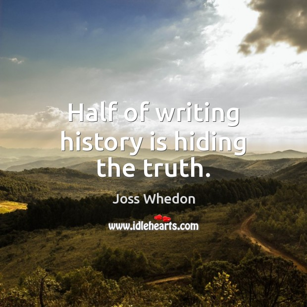 Image, Half of writing history is hiding the truth.