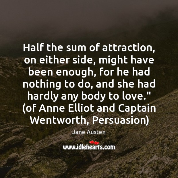 Image, Half the sum of attraction, on either side, might have been enough,
