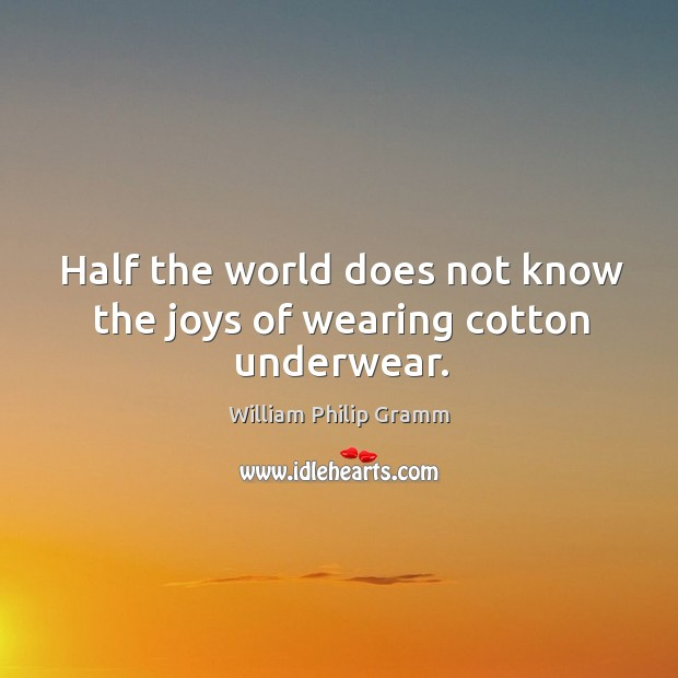 Half the world does not know the joys of wearing cotton underwear. Image