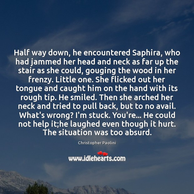 Half way down, he encountered Saphira, who had jammed her head and Image