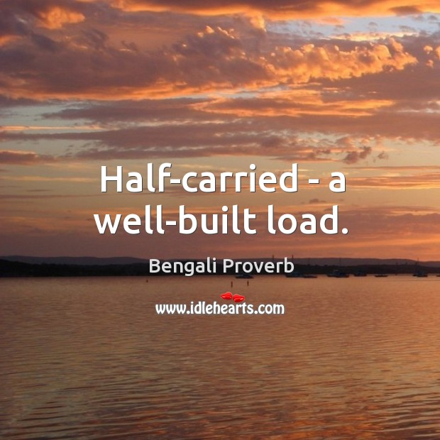 Half-carried – a well-built load. Bengali Proverbs Image