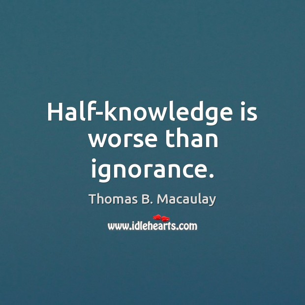 Half-knowledge is worse than ignorance. Image