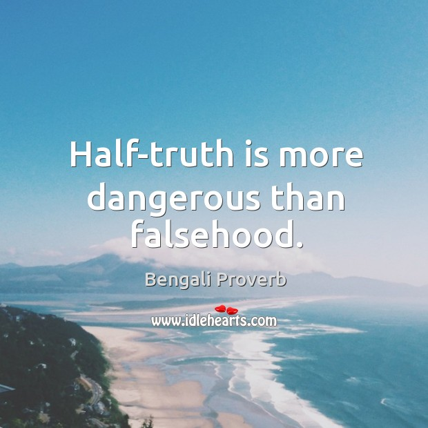 Half-truth is more dangerous than falsehood. Image