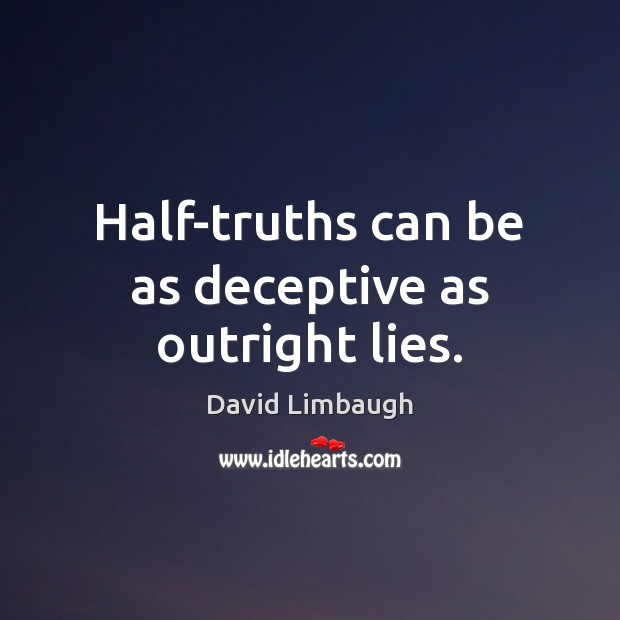 Half-truths can be as deceptive as outright lies. Image