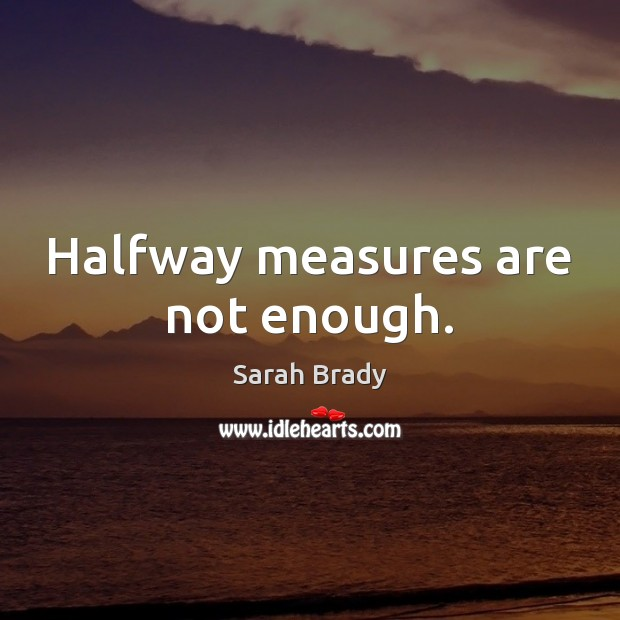 Halfway measures are not enough. Image