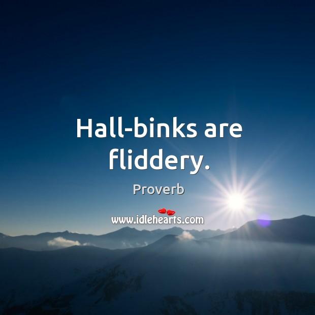 Hall-binks are fliddery. Image