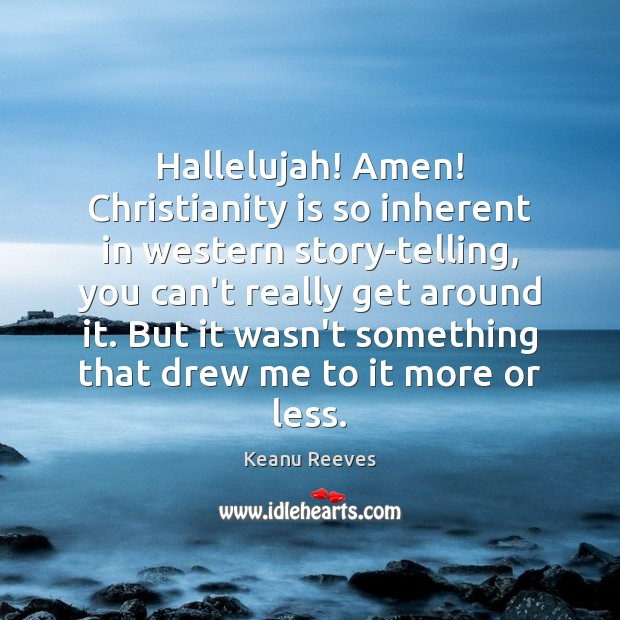 Hallelujah! Amen! Christianity is so inherent in western story-telling, you can't really Image