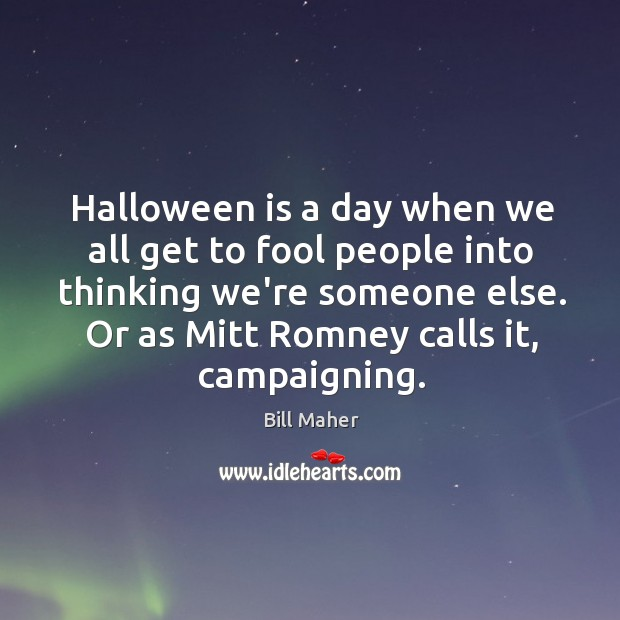Halloween is a day when we all get to fool people into Image