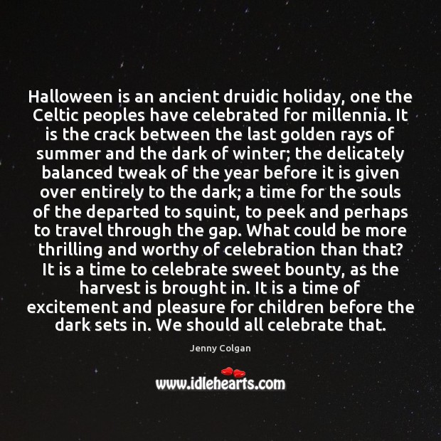 Halloween is an ancient druidic holiday, one the Celtic peoples have celebrated Halloween Quotes Image