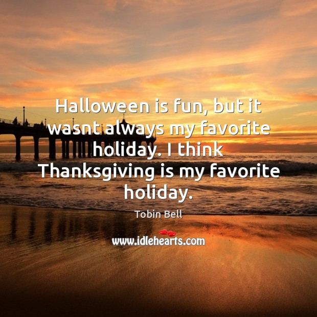 Halloween is fun, but it wasnt always my favorite holiday. I think Thanksgiving Quotes Image