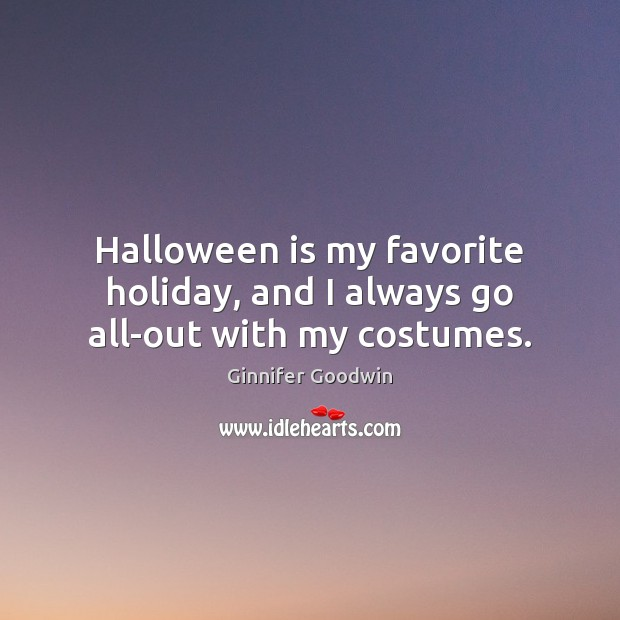 Halloween is my favorite holiday, and I always go all-out with my costumes. Holiday Quotes Image