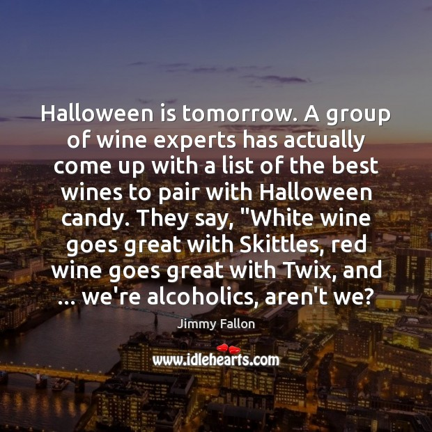 Halloween is tomorrow. A group of wine experts has actually come up Halloween Quotes Image