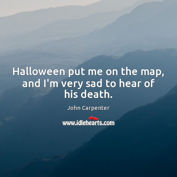 Halloween put me on the map, and I'm very sad to hear of his death. Halloween Quotes Image