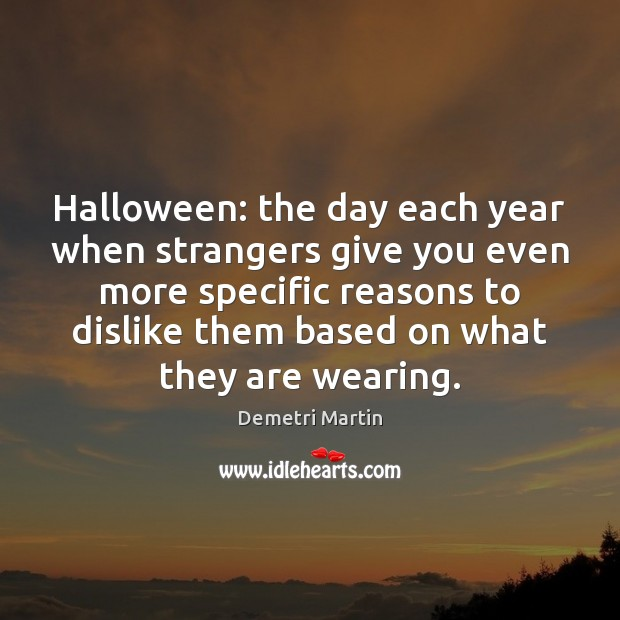 Halloween: the day each year when strangers give you even more specific Halloween Quotes Image