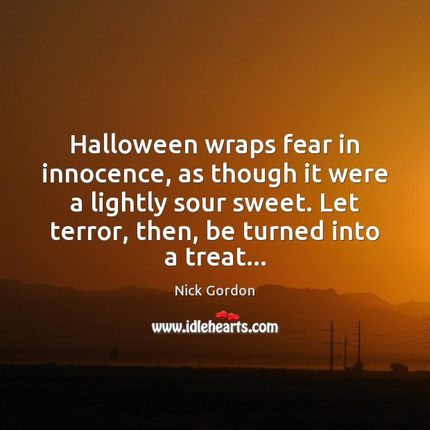 Halloween wraps fear in innocence, as though it were a lightly sour Halloween Quotes Image