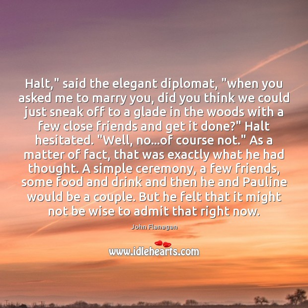 """Halt,"""" said the elegant diplomat, """"when you asked me to marry you, Image"""