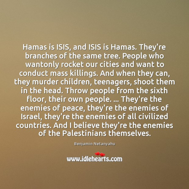Image, Hamas is ISIS, and ISIS is Hamas. They're branches of the same