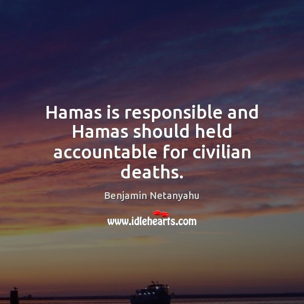 Image, Hamas is responsible and Hamas should held accountable for civilian deaths.