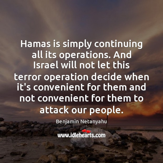 Image, Hamas is simply continuing all its operations. And Israel will not let