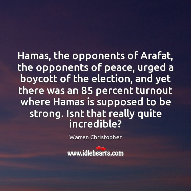 Hamas, the opponents of Arafat, the opponents of peace, urged a boycott Image