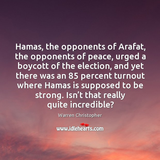 Hamas, the opponents of arafat, the opponents of peace Warren Christopher Picture Quote