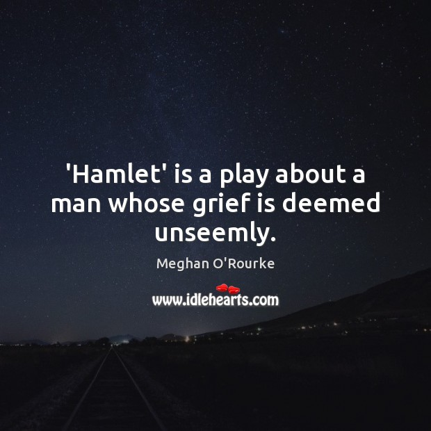 hamlets grief Grief, shakespeare understands, is a social experience it's not just that hamlet is sad it's that everyone around him is unnerved by his grief and shakespeare doesn't flinch from that truth he captures the way that people act as if sadness is bizarre when it is all too explainable.