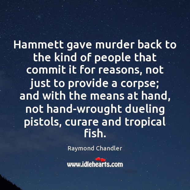 Image, Hammett gave murder back to the kind of people that commit it
