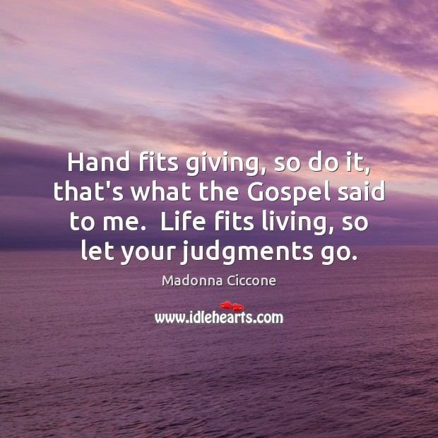 Hand fits giving, so do it, that's what the Gospel said to Madonna Ciccone Picture Quote
