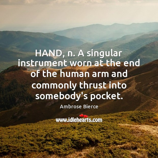 Image, HAND, n. A singular instrument worn at the end of the human