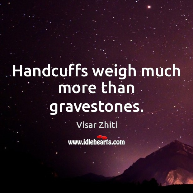 Handcuffs weigh much more than gravestones. Image