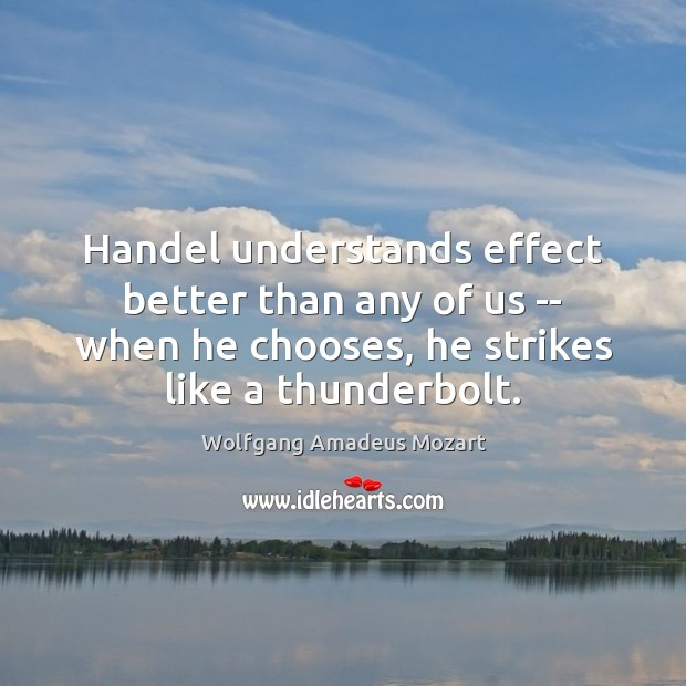 Handel understands effect better than any of us — when he chooses, Image
