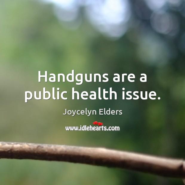 Image, Handguns are a public health issue.