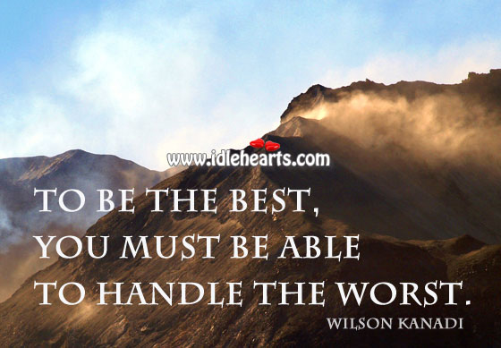 To be the best, you must be able to handle the worst. Image