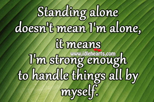 Standing alone doesn't mean i'm alone Image