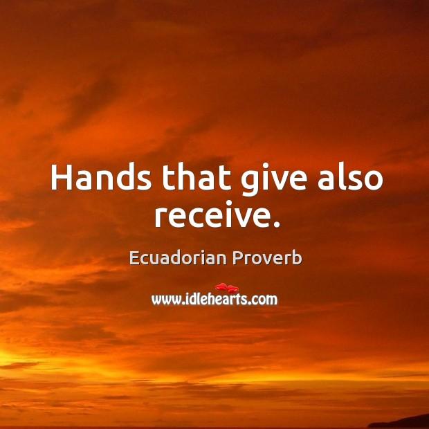 Hands that give also receive. Ecuadorian Proverbs Image