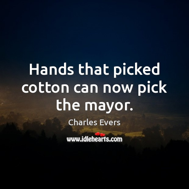 Hands that picked cotton can now pick the mayor. Image