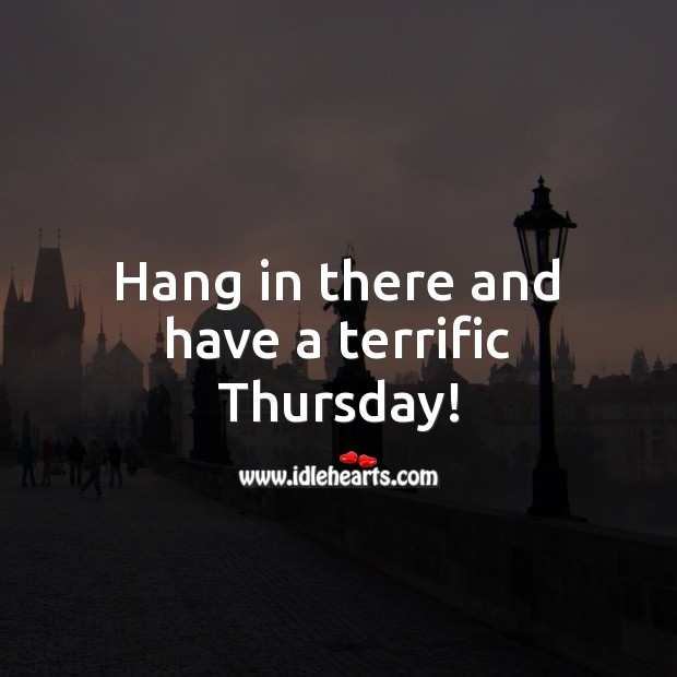 Hang in there and have a terrific Thursday! Thursday Quotes Image
