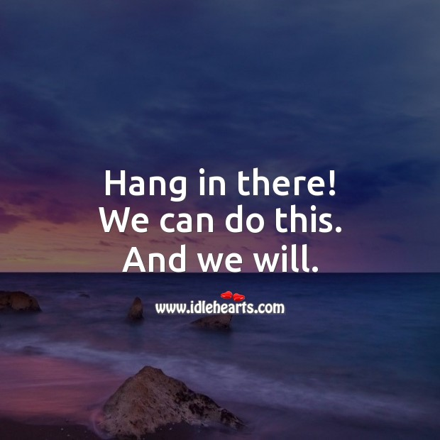 Hang in there! We can do this. And we will. Stay Safe Quotes Image