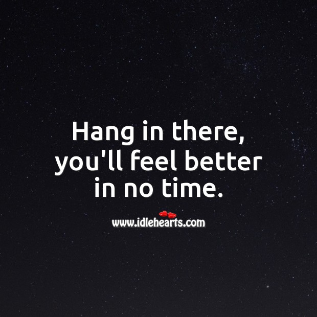 Hang in there, you'll feel better in no time. Get Well Soon Messages Image